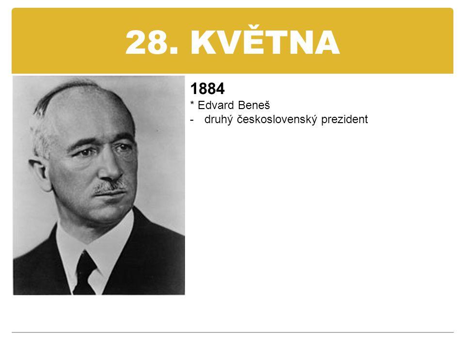 28. KVĚTNA 1884 * Edvard Beneš -druhý československý prezident