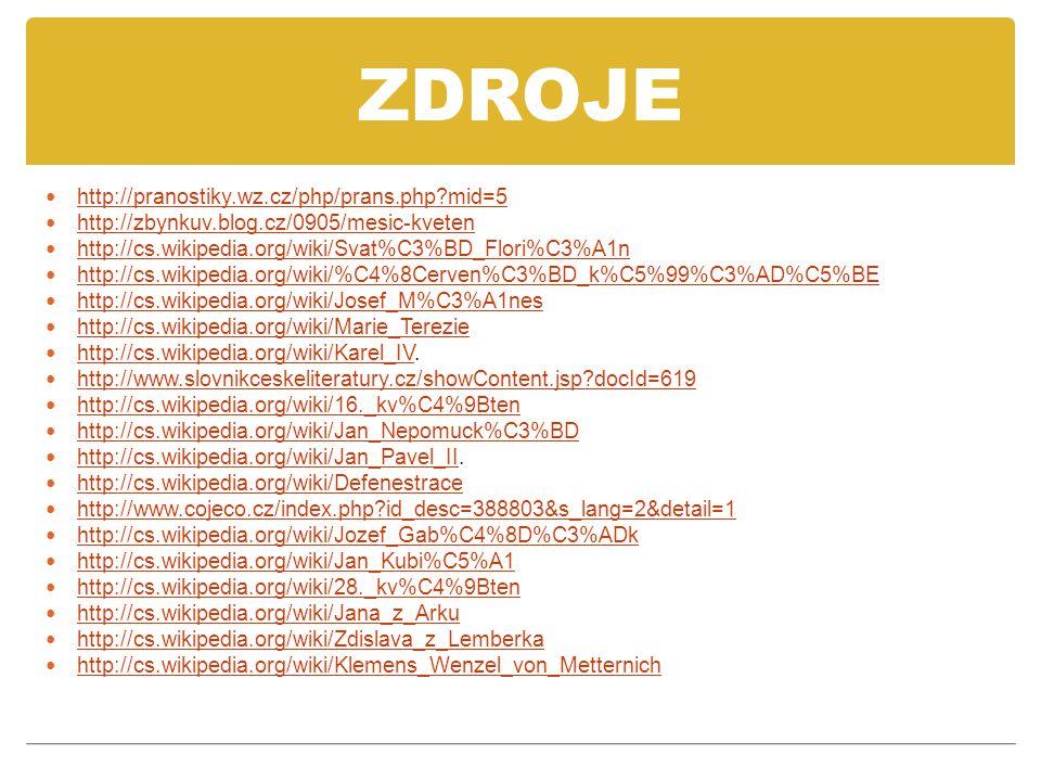 ZDROJE http://pranostiky.wz.cz/php/prans.php?mid=5 http://zbynkuv.blog.cz/0905/mesic-kveten http://cs.wikipedia.org/wiki/Svat%C3%BD_Flori%C3%A1n http: