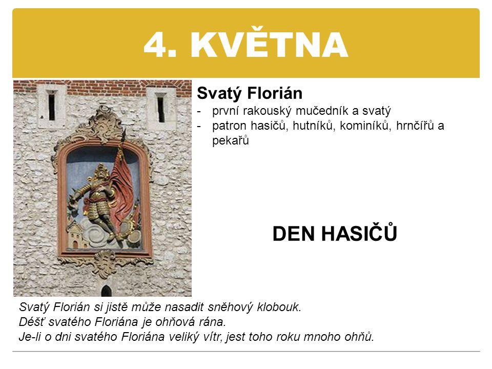 4. KVĚTNA Svatý Florián -první rakouský mučedník a svatý -patron hasičů, hutníků, kominíků, hrnčířů a pekařů DEN HASIČŮ Svatý Florián si jistě může na