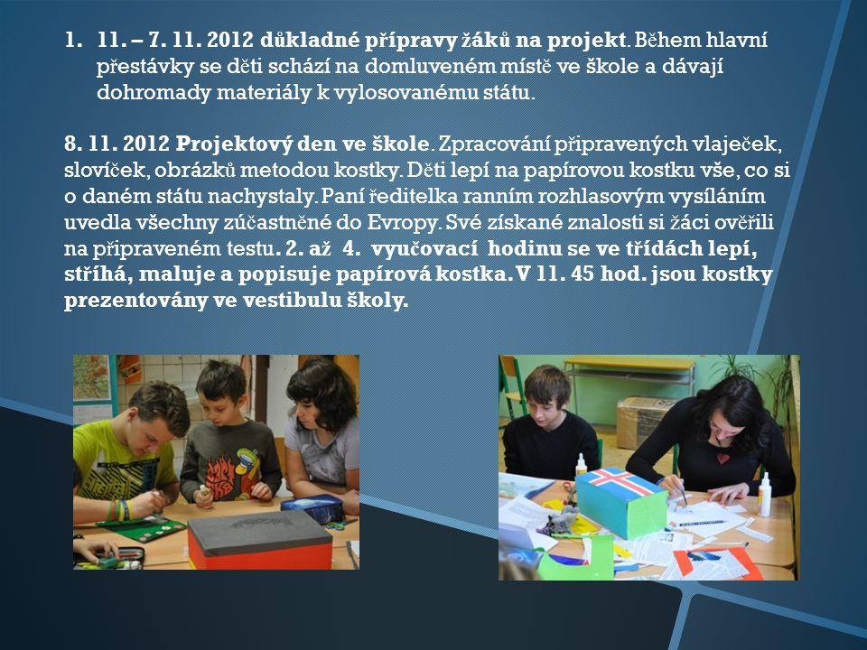 1.11. – 7. 11. 2012 d ů kladné p ř ípravy ž ák ů na projekt.