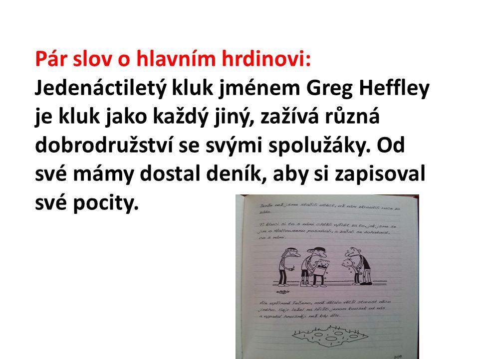 Pár slov o hlavním hrdinovi: Jedenáctiletý kluk jménem Greg Heffley je kluk jako každý jiný, zažívá různá dobrodružství se svými spolužáky. Od své mám