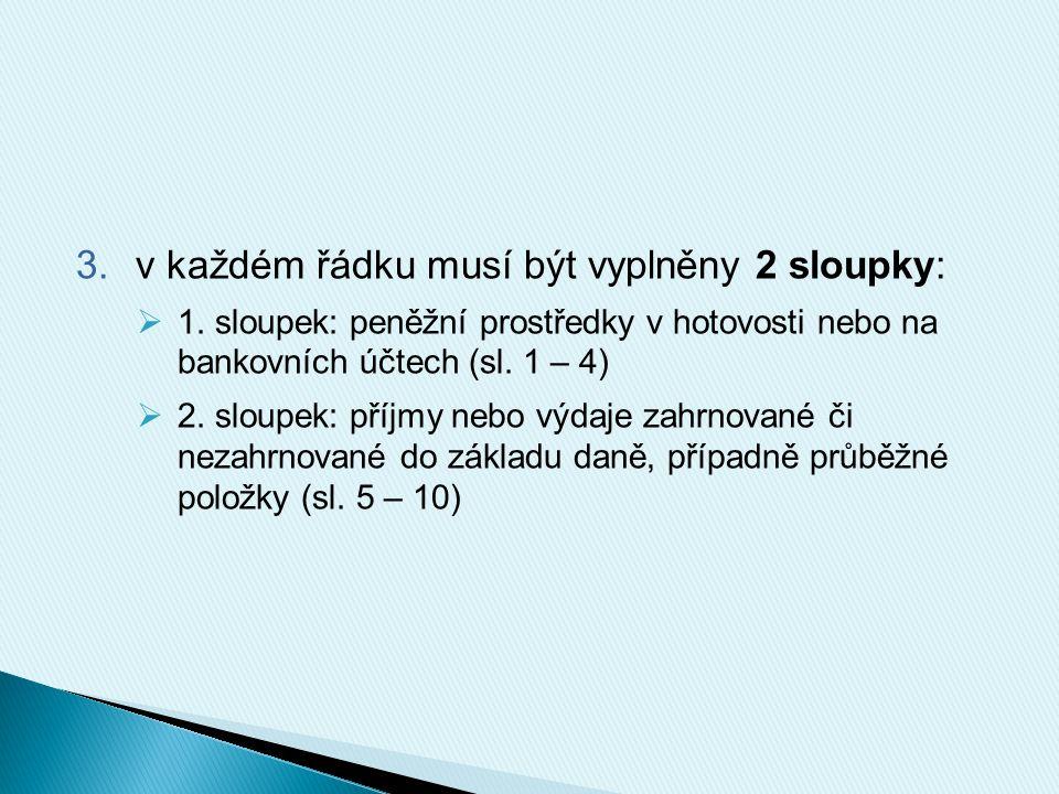 3.v každém řádku musí být vyplněny 2 sloupky:  1. sloupek: peněžní prostředky v hotovosti nebo na bankovních účtech (sl. 1 – 4)  2. sloupek: příjmy