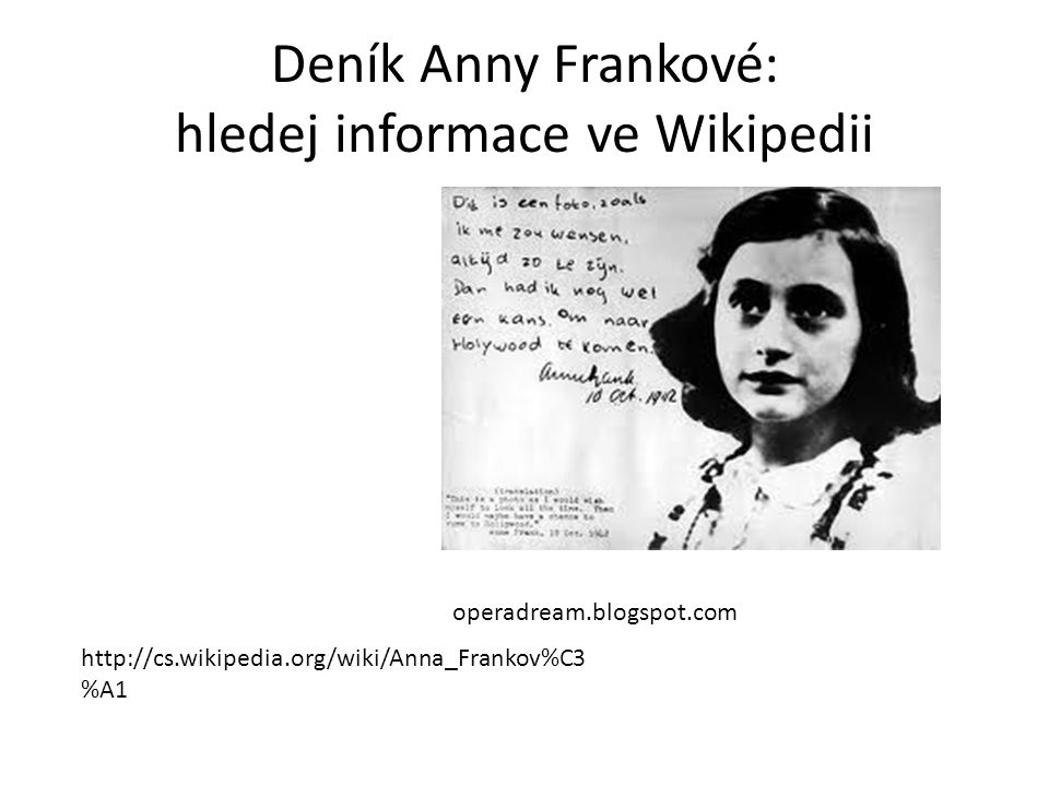 Deník Anny Frankové: hledej informace ve Wikipedii operadream.blogspot.com http://cs.wikipedia.org/wiki/Anna_Frankov%C3 %A1