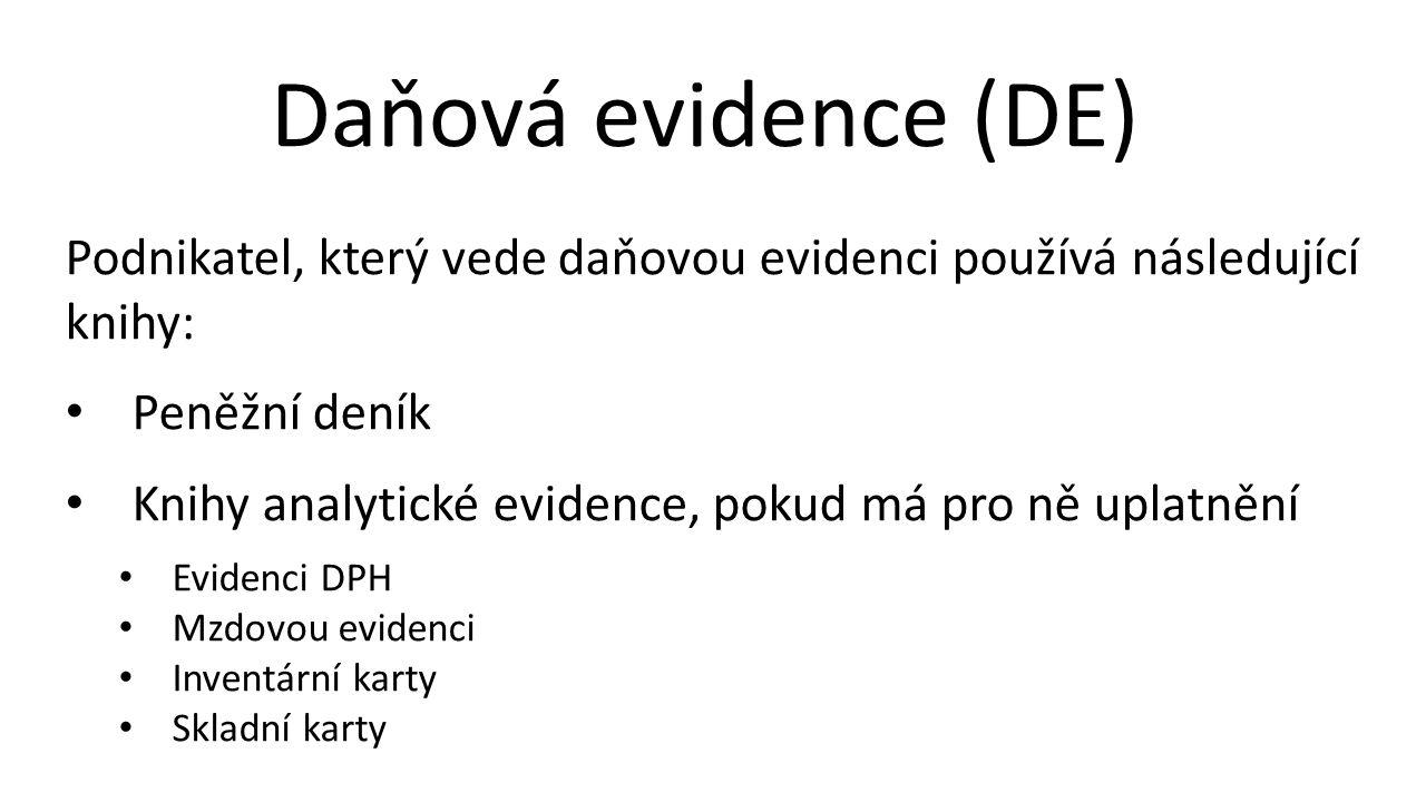Daňová evidence (DE) Podnikatel, který vede daňovou evidenci používá následující knihy: Peněžní deník Knihy analytické evidence, pokud má pro ně uplatnění Evidenci DPH Mzdovou evidenci Inventární karty Skladní karty
