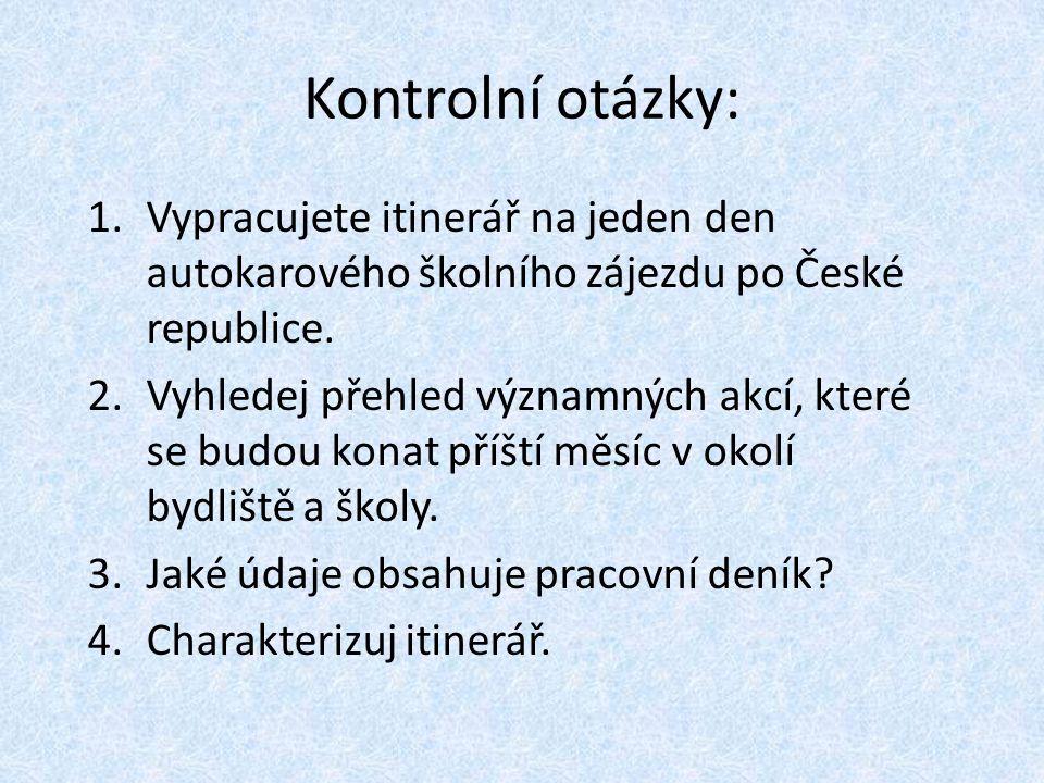 Kontrolní otázky: 1.Vypracujete itinerář na jeden den autokarového školního zájezdu po České republice. 2.Vyhledej přehled významných akcí, které se b