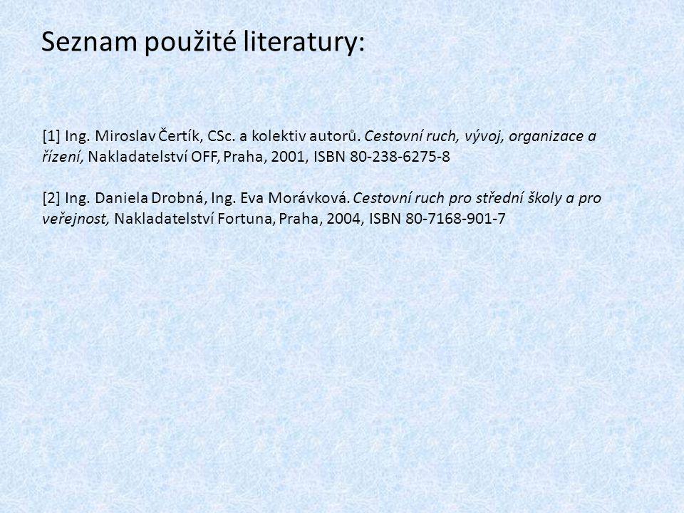 Seznam použité literatury: [1] Ing. Miroslav Čertík, CSc. a kolektiv autorů. Cestovní ruch, vývoj, organizace a řízení, Nakladatelství OFF, Praha, 200