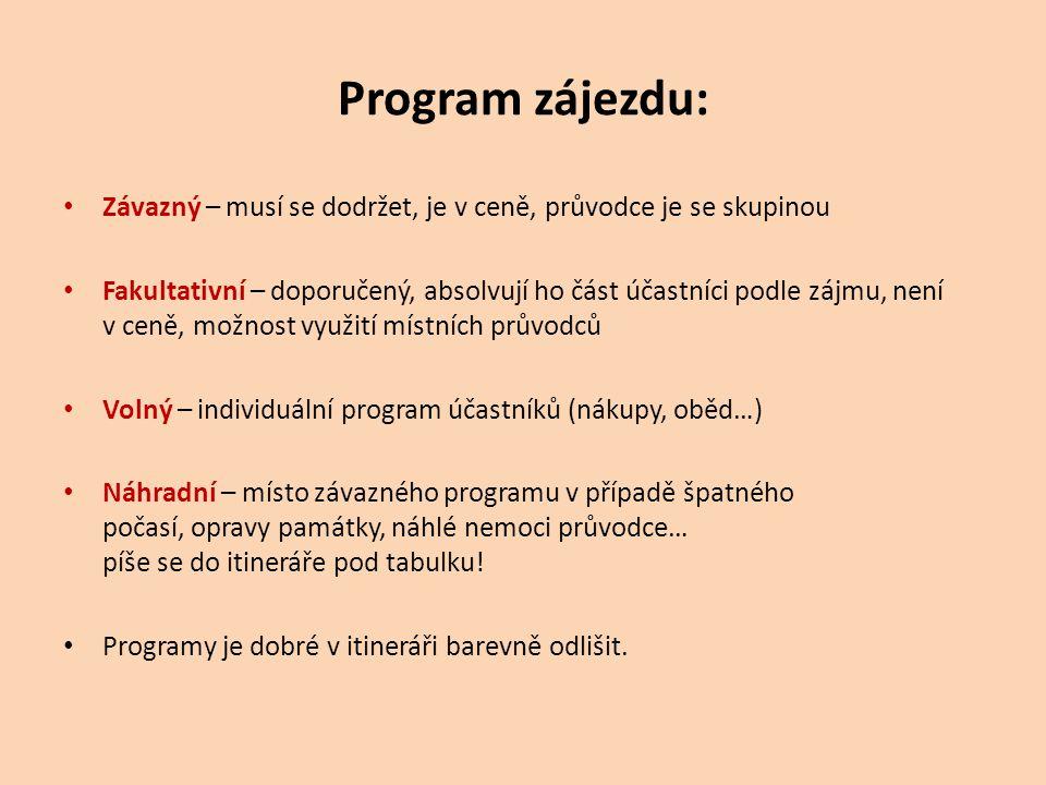 Program zájezdu: Závazný – musí se dodržet, je v ceně, průvodce je se skupinou Fakultativní – doporučený, absolvují ho část účastníci podle zájmu, nen