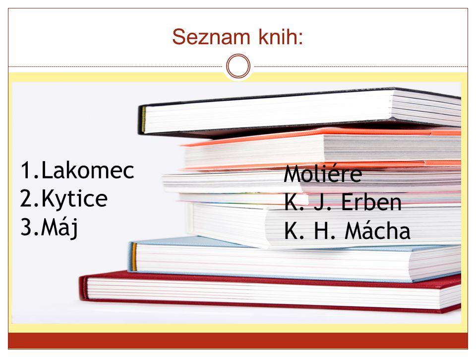 Seznam knih: 1.Lakomec 2.Kytice 3.Máj Moliére K. J. Erben K. H. Mácha