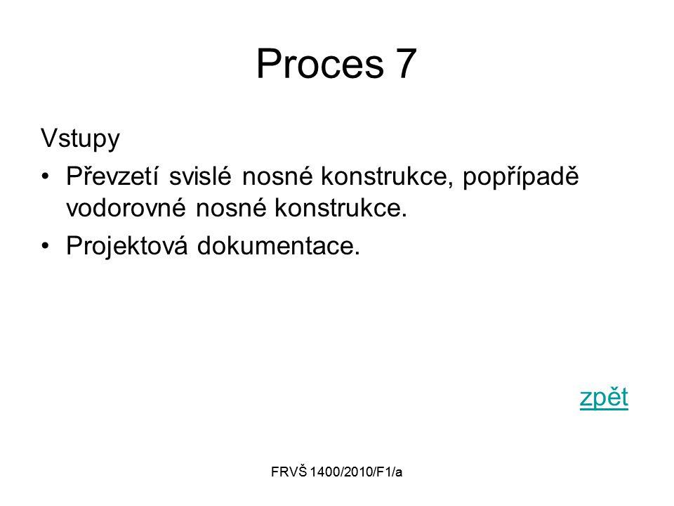 FRVŠ 1400/2010/F1/a Proces 7 Vstupy Převzetí svislé nosné konstrukce, popřípadě vodorovné nosné konstrukce.