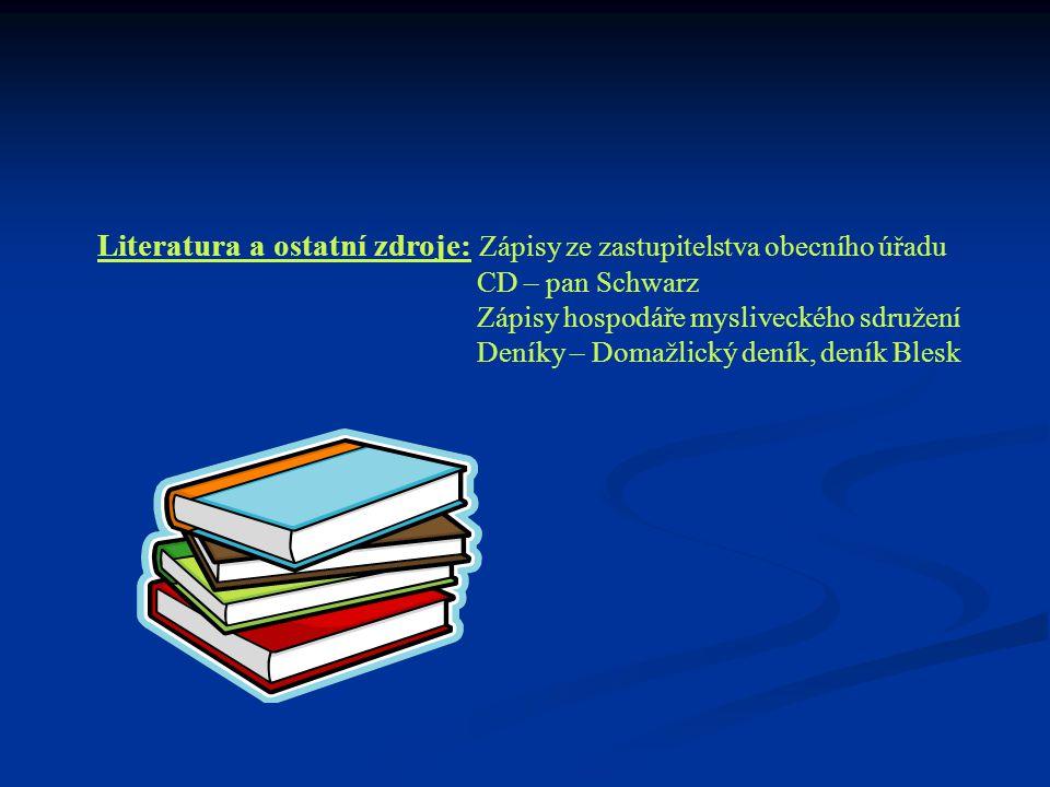 Literatura a ostatní zdroje: Zápisy ze zastupitelstva obecního úřadu CD – pan Schwarz Zápisy hospodáře mysliveckého sdružení Deníky – Domažlický deník