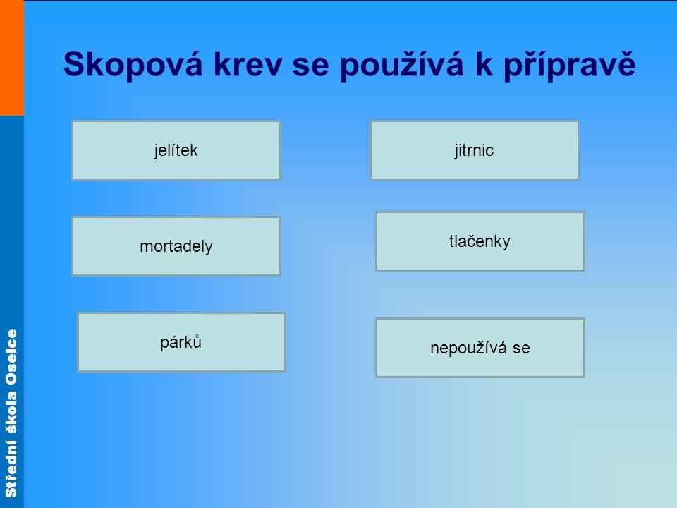Střední škola Oselce Skopová krev se používá k přípravě jelítek párků mortadely nepoužívá se tlačenky jitrnic