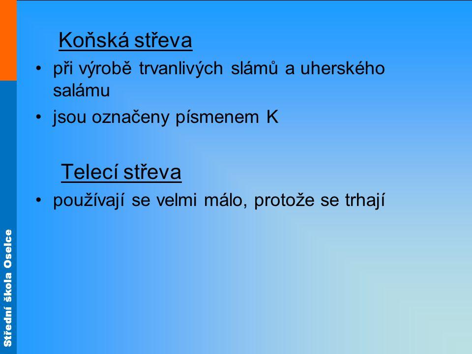 Střední škola Oselce Koňská střeva při výrobě trvanlivých slámů a uherského salámu jsou označeny písmenem K Telecí střeva používají se velmi málo, protože se trhají