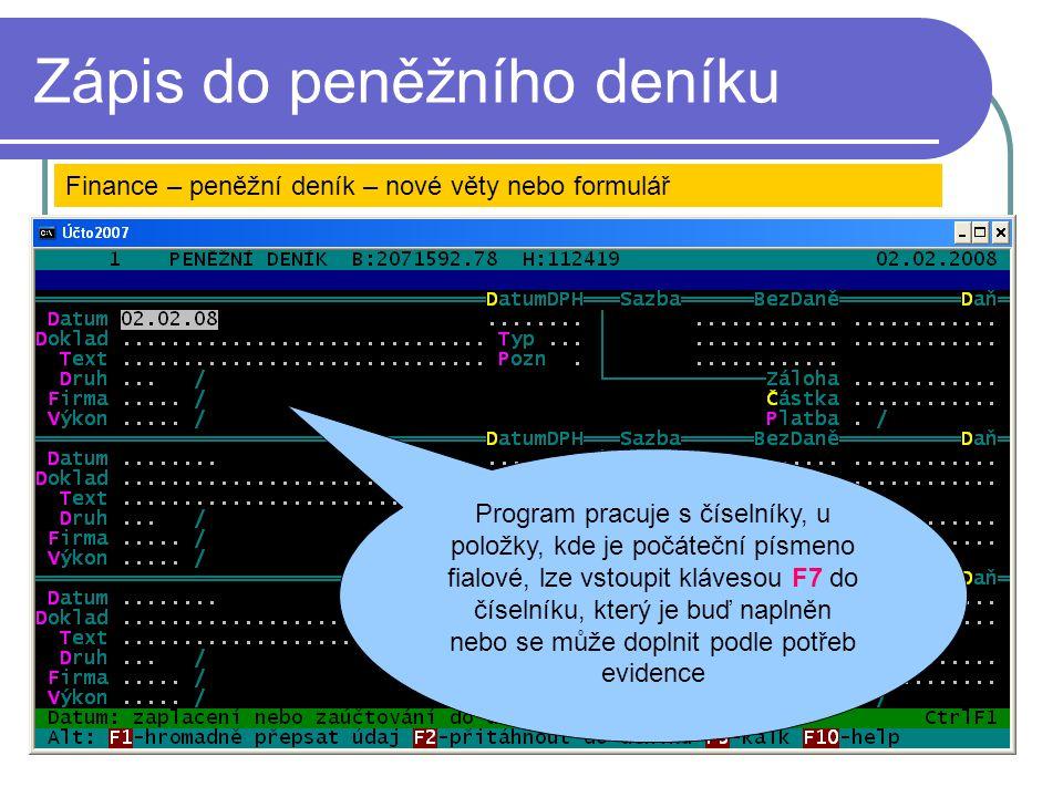Zápis do peněžního deníku Finance – peněžní deník – nové věty nebo formulář Program pracuje s číselníky, u položky, kde je počáteční písmeno fialové,