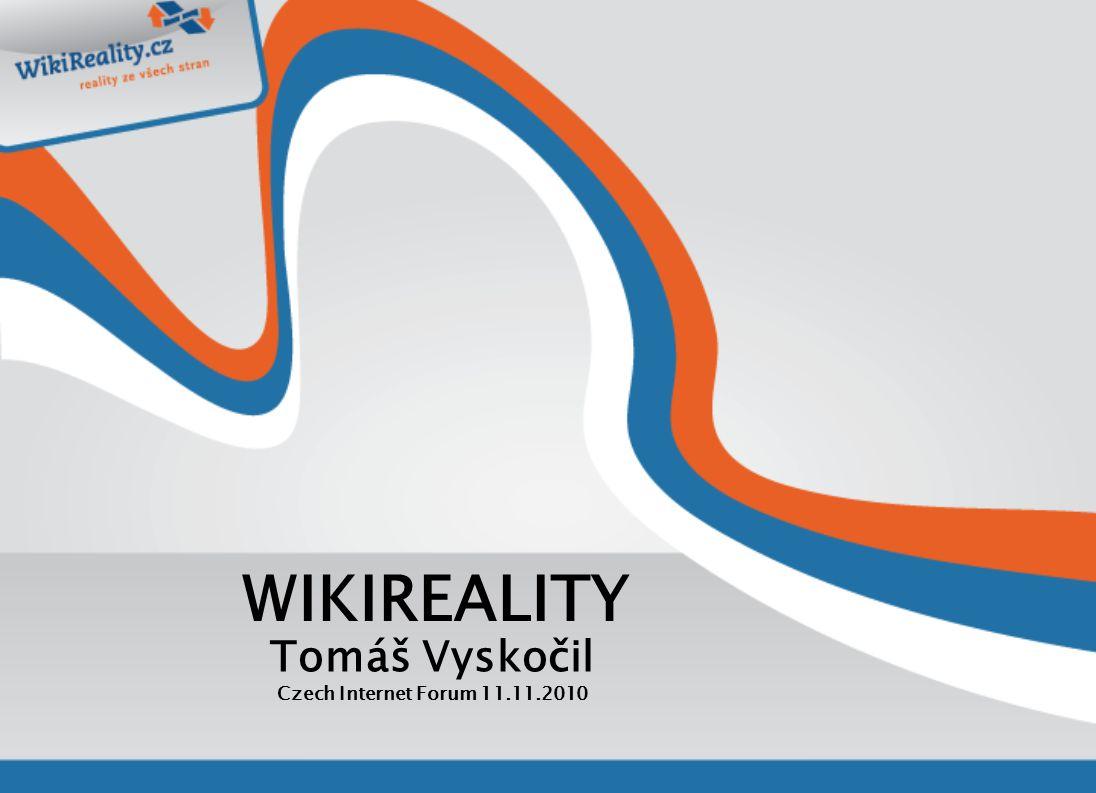 WIKIREALITY Tomáš Vyskočil Czech Internet Forum 11.11.2010