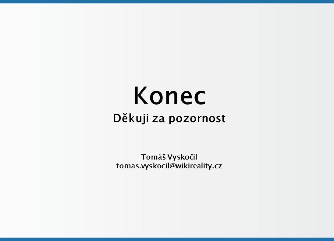 Konec Děkuji za pozornost Tomáš Vyskočil tomas.vyskocil@wikireality.cz
