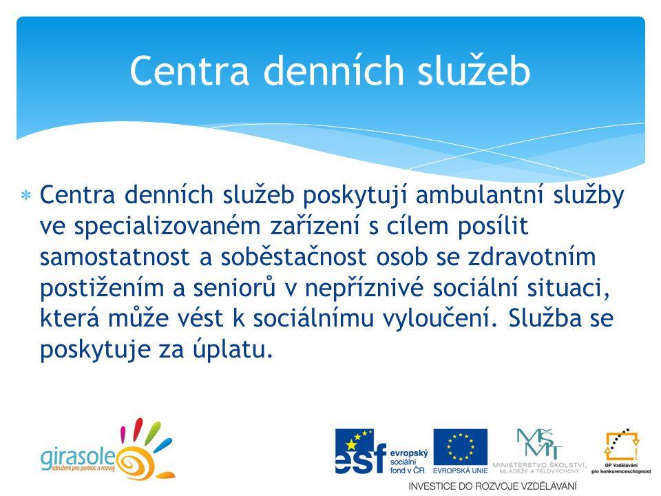  Centra denních služeb poskytují ambulantní služby ve specializovaném zařízení s cílem posílit samostatnost a soběstačnost osob se zdravotním postižením a seniorů v nepříznivé sociální situaci, která může vést k sociálnímu vyloučení.