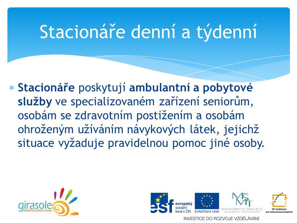  Stacionáře poskytují ambulantní a pobytové služby ve specializovaném zařízení seniorům, osobám se zdravotním postižením a osobám ohroženým užíváním návykových látek, jejichž situace vyžaduje pravidelnou pomoc jiné osoby.
