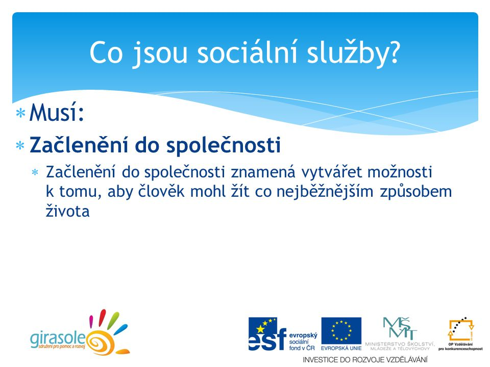  Sociální rehabilitace je soubor činností zaměřených na nácvik a rozvoj dovedností.