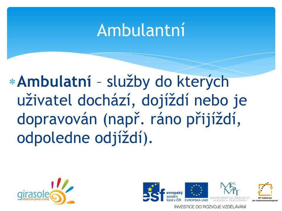  Ambulatní – služby do kterých uživatel dochází, dojíždí nebo je dopravován (např.
