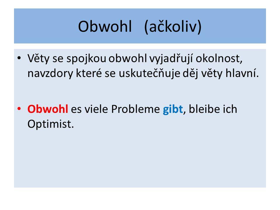 Obwohl (ačkoliv) Věty se spojkou obwohl vyjadřují okolnost, navzdory které se uskutečňuje děj věty hlavní.