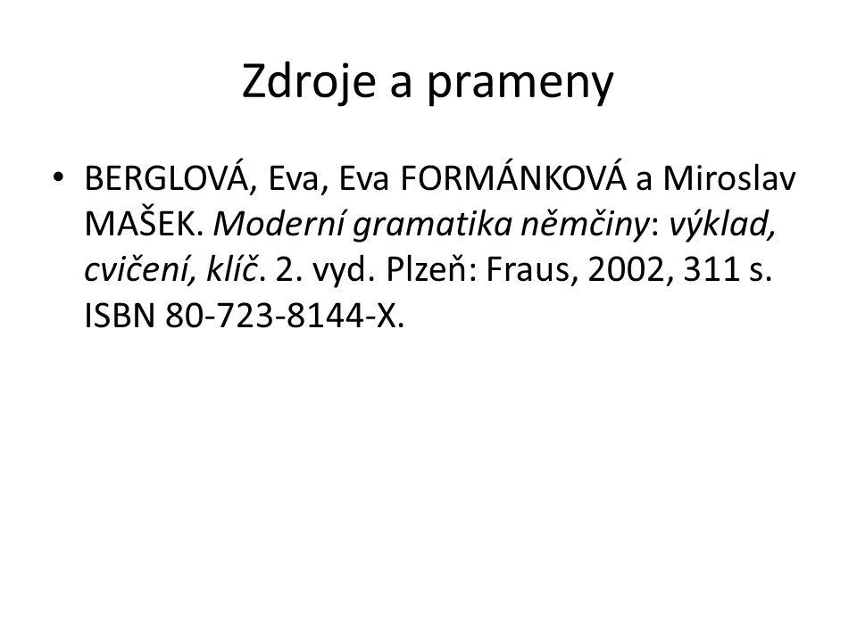 Zdroje a prameny BERGLOVÁ, Eva, Eva FORMÁNKOVÁ a Miroslav MAŠEK.