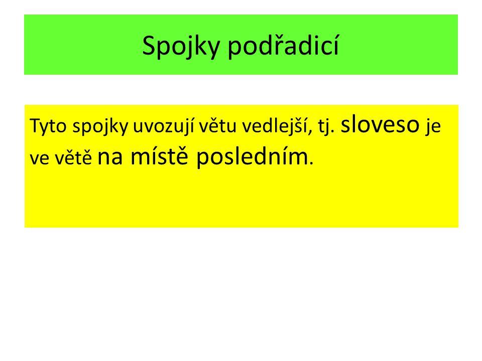 Spojky podřadicí Tyto spojky uvozují větu vedlejší, tj. sloveso je ve větě na místě posledním.