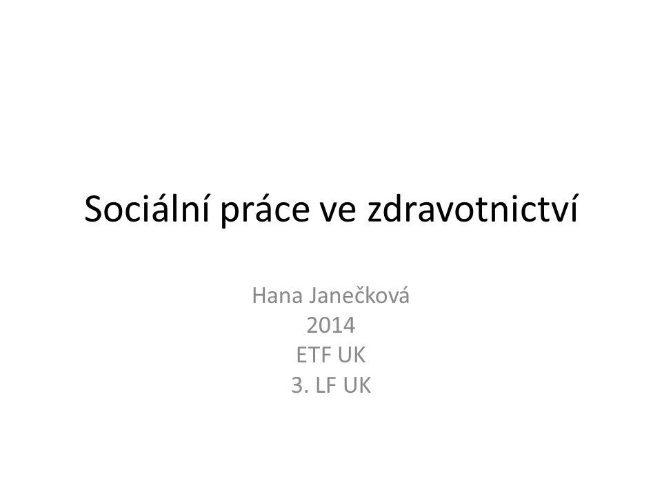 Sociální práce ve zdravotnictví Hana Janečková 2014 ETF UK 3. LF UK