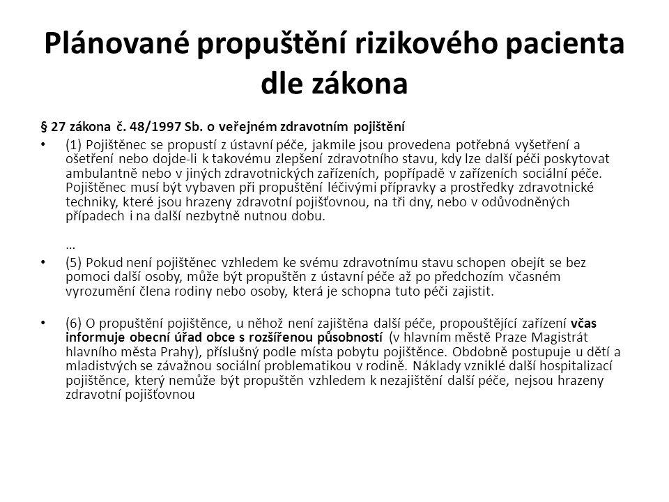 Plánované propuštění rizikového pacienta dle zákona § 27 zákona č. 48/1997 Sb. o veřejném zdravotním pojištění (1) Pojištěnec se propustí z ústavní pé