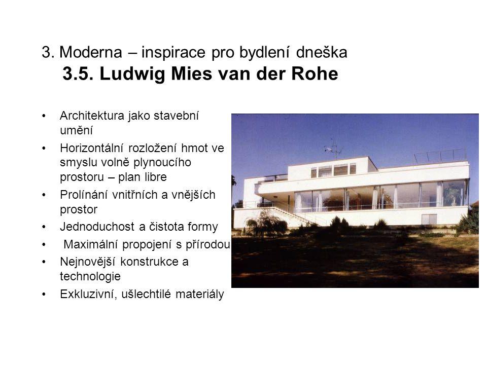 3. Moderna – inspirace pro bydlení dneška 3.5. Ludwig Mies van der Rohe Architektura jako stavební umění Horizontální rozložení hmot ve smyslu volně p