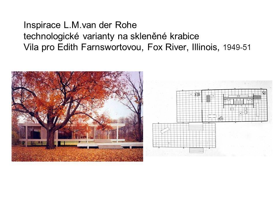 Inspirace L.M.van der Rohe technologické varianty na skleněné krabice Vila pro Edith Farnswortovou, Fox River, Illinois, 1949-51