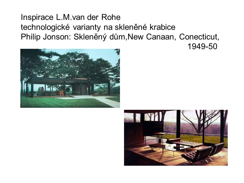 Inspirace L.M.van der Rohe technologické varianty na skleněné krabice Philip Jonson: Skleněný dům,New Canaan, Conecticut, 1949-50