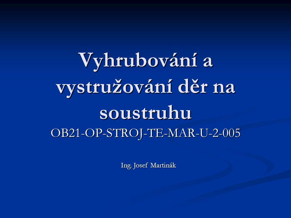 Vyhrubování a vystružování děr na soustruhu OB21-OP-STROJ-TE-MAR-U-2-005 Ing. Josef Martinák