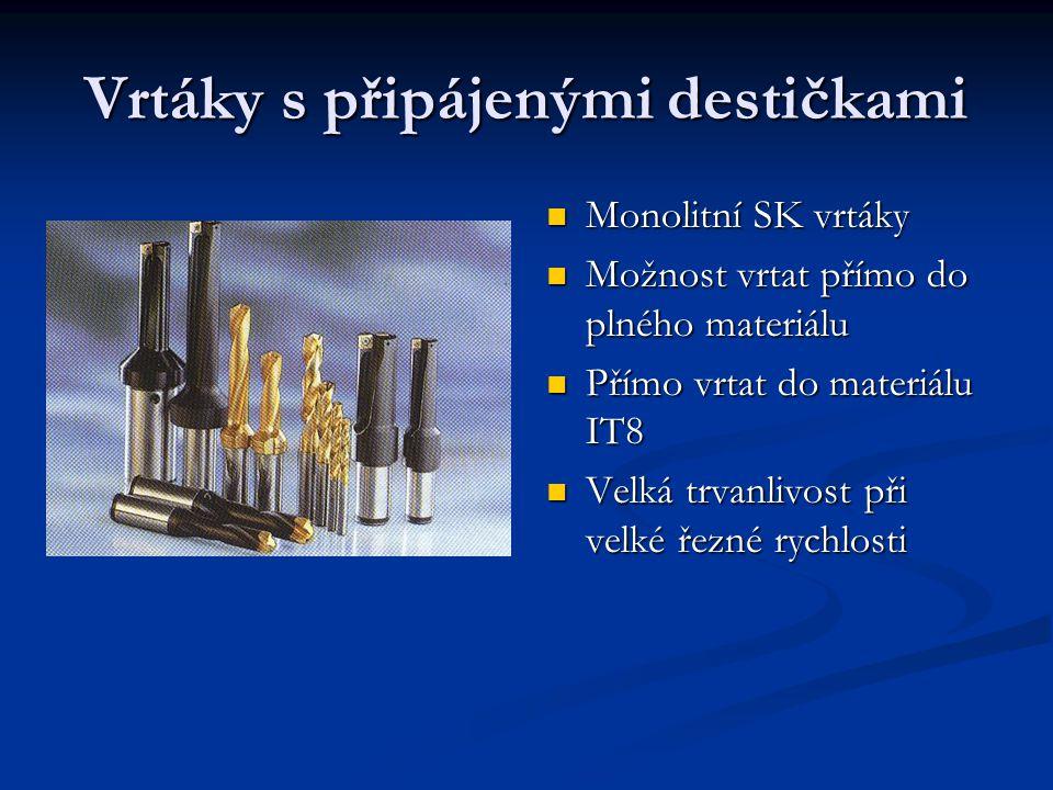 Vrtáky s připájenými destičkami Monolitní SK vrtáky Možnost vrtat přímo do plného materiálu Přímo vrtat do materiálu IT8 Velká trvanlivost při velké ř