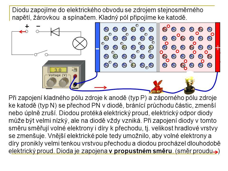 As Si As In Si In 3,0 + - Při zapojení kladného pólu zdroje k anodě (typ P) a záporného pólu zdroje ke katodě (typ N) se přechod PN v diodě, bránící průchodu částic, zmenší nebo úplně zruší.