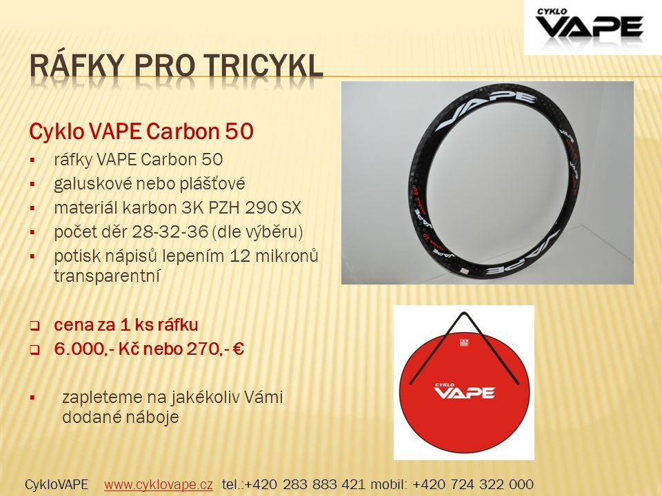 Cyklo VAPE Carbon 50  ráfky VAPE Carbon 50  galuskové nebo plášťové  materiál karbon 3K PZH 290 SX  počet děr 28-32 ‐ 36 (dle výběru)  potisk nápisů lepením 12 mikronů transparentní  cena za 1 ks ráfku  6.000, ‐ Kč nebo 270, ‐ €  zapleteme na jakékoliv Vámi dodané náboje CykloVAPE www.cyklovape.cz tel.:+420 283 883 421 mobil: +420 724 322 000www.cyklovape.cz