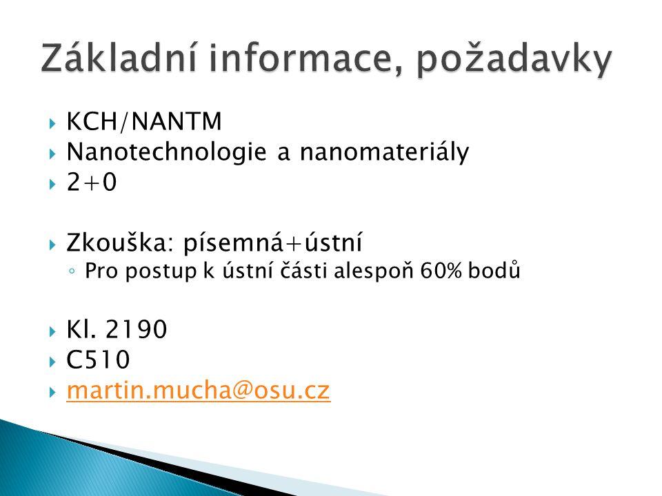  KCH/NANTM  Nanotechnologie a nanomateriály  2+0  Zkouška: písemná+ústní ◦ Pro postup k ústní části alespoň 60% bodů  Kl. 2190  C510  martin.mu