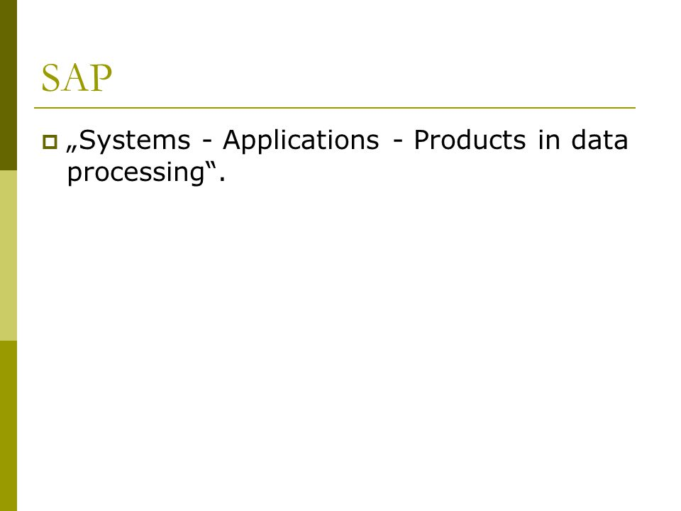"SAP  ""Systems - Applications - Products in data processing""."