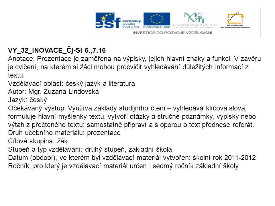VY_32_INOVACE_Čj-Sl 6.,7.16 Anotace: Prezentace je zaměřena na výpisky, jejich hlavní znaky a funkci. V závěru je cvičení, na kterém si žáci mohou pro