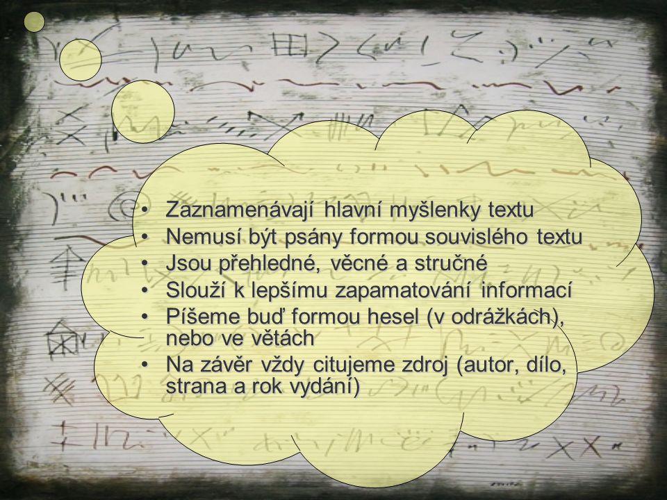 Zaznamenávají hlavní myšlenky textuZaznamenávají hlavní myšlenky textu Nemusí být psány formou souvislého textuNemusí být psány formou souvislého text