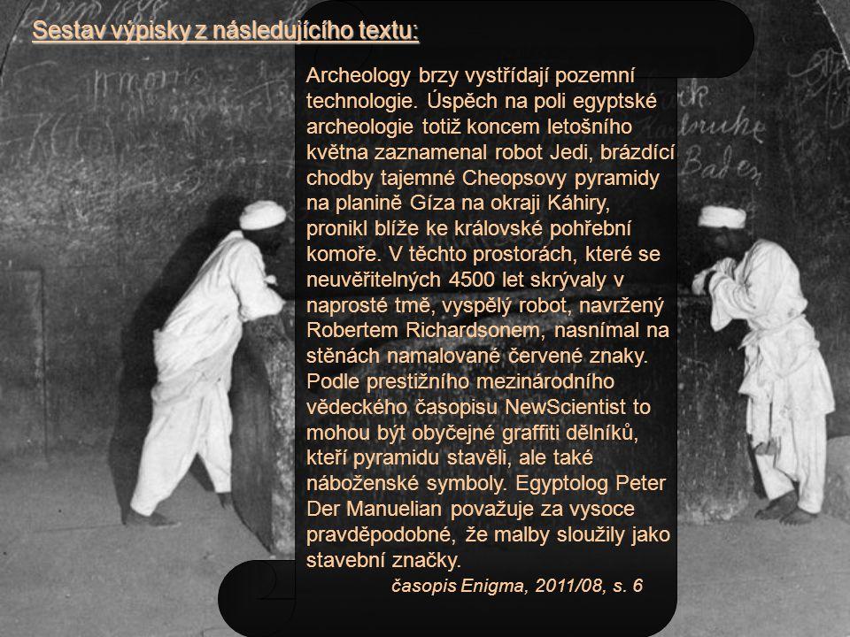 Sestav výpisky z následujícího textu: Archeology brzy vystřídají pozemní technologie. Úspěch na poli egyptské archeologie totiž koncem letošního květn