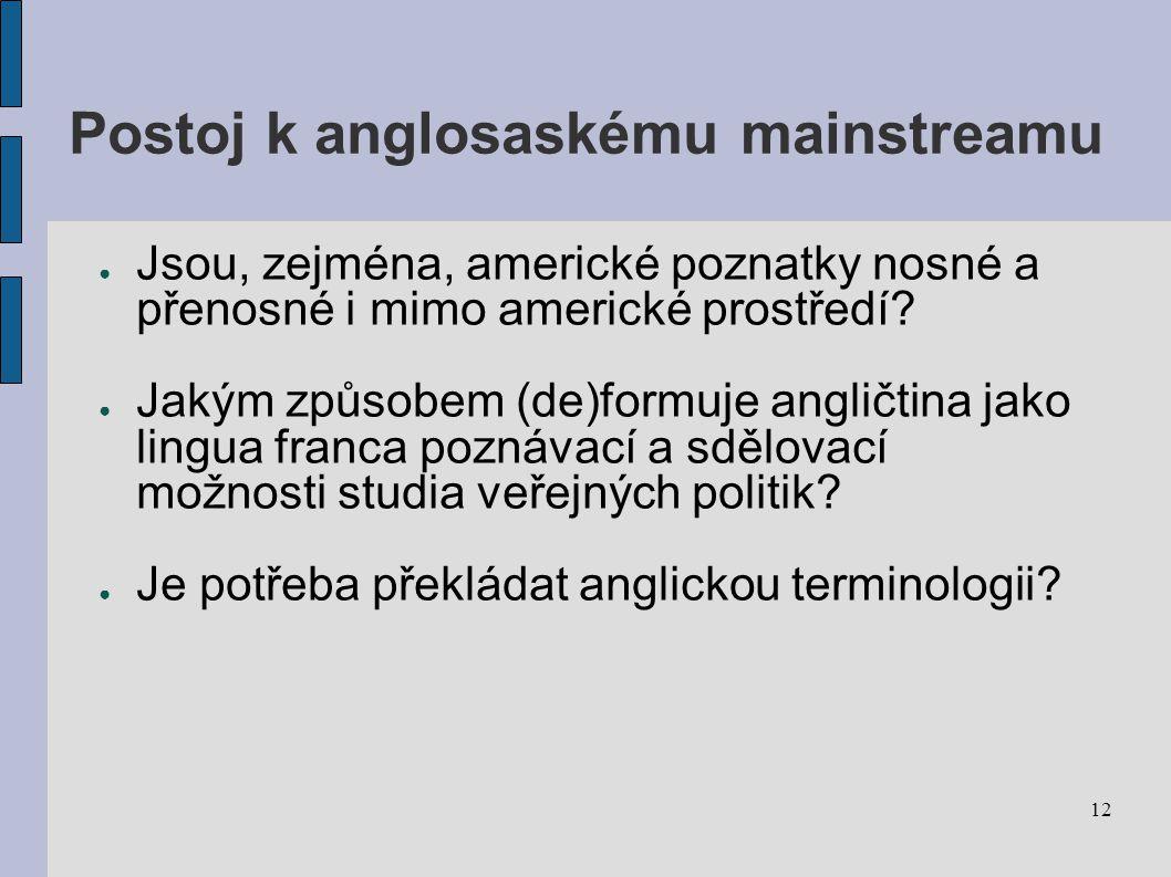 12 Postoj k anglosaskému mainstreamu ● Jsou, zejména, americké poznatky nosné a přenosné i mimo americké prostředí.