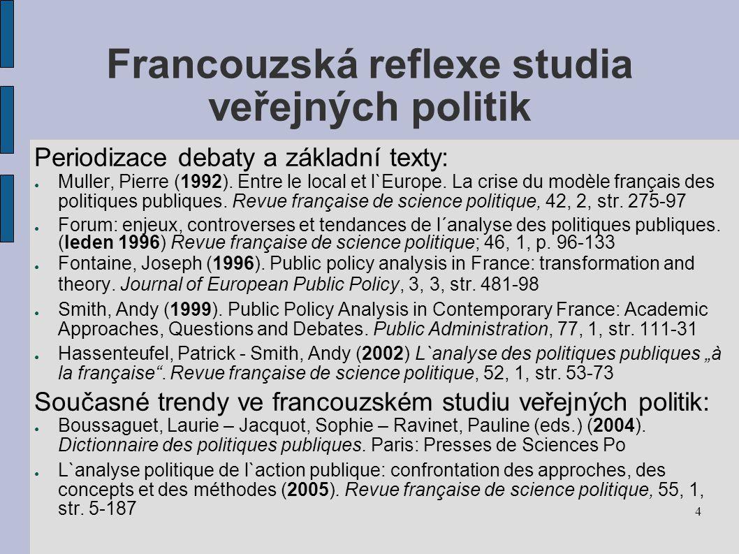 4 Francouzská reflexe studia veřejných politik Periodizace debaty a základní texty: ● Muller, Pierre (1992).