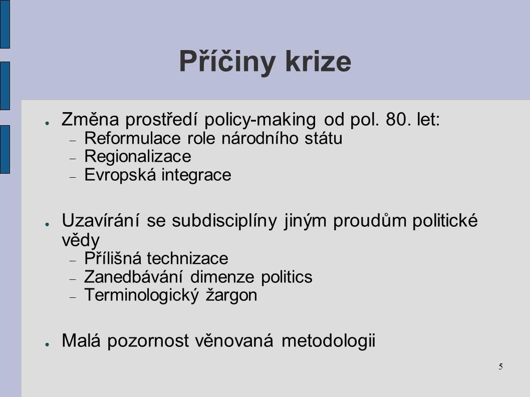 5 Příčiny krize ● Změna prostředí policy-making od pol.