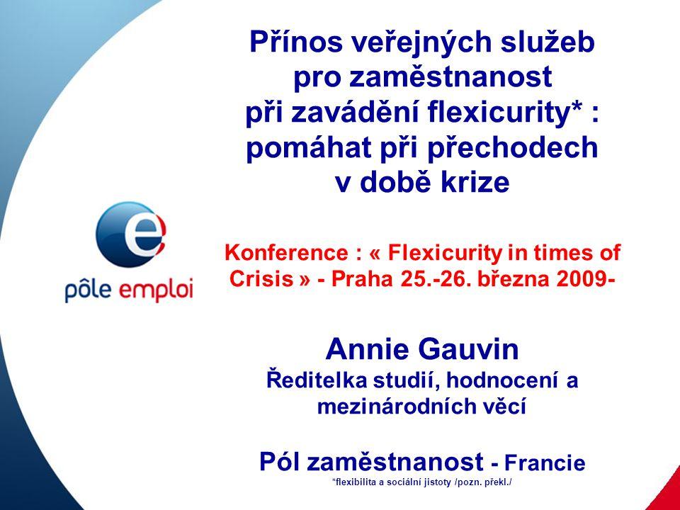 Přínos veřejných služeb pro zaměstnanost při zavádění flexicurity* : pomáhat při přechodech v době krize Konference : « Flexicurity in times of Crisis » - Praha 25.-26.