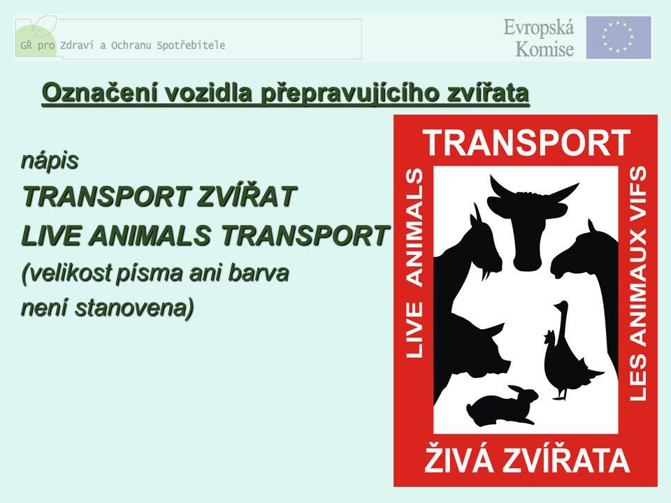 14 Označení vozidla přepravujícího zvířata nápis TRANSPORT ZVÍŘAT LIVE ANIMALS TRANSPORT (velikost písma ani barva není stanovena)