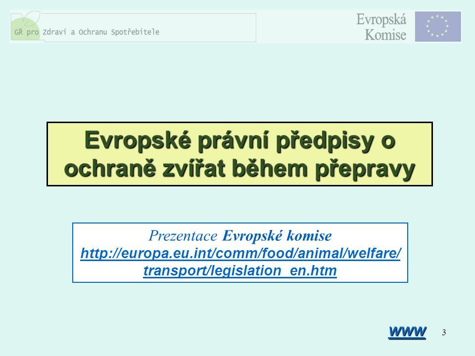 3 Evropské právní předpisy o ochraně zvířat během přepravy Prezentace Evropské komise http://europa.eu.int/comm/food/animal/welfare/ transport/legisla