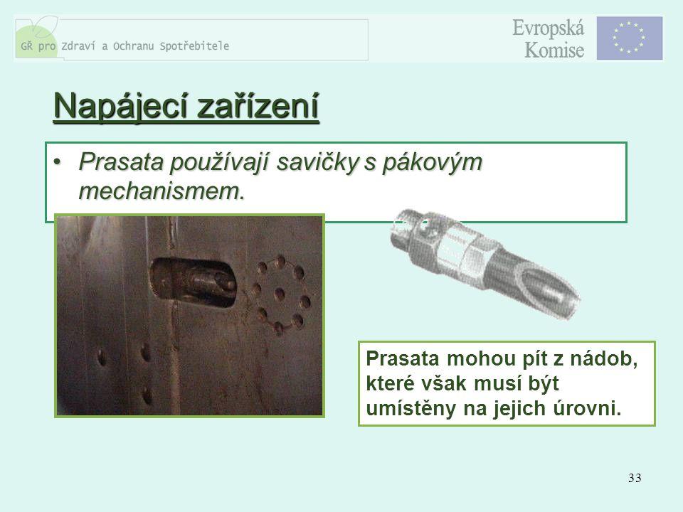 33 Napájecí zařízení Prasata používají savičky s pákovým mechanismem.Prasata používají savičky s pákovým mechanismem. Prasata mohou pít z nádob, které