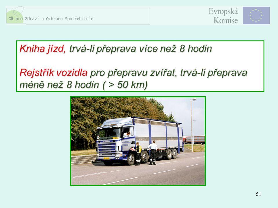 61 Kniha jízd, trvá-li přeprava více než 8 hodin Rejstřík vozidla pro přepravu zvířat, trvá-li přeprava méně než 8 hodin ( > 50 km)