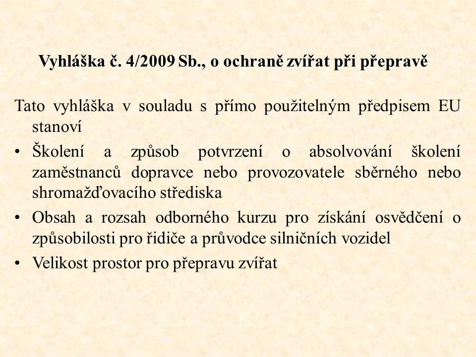 66 Vyhláška č. 4/2009 Sb., o ochraně zvířat při přepravě Tato vyhláška v souladu s přímo použitelným předpisem EU stanoví Školení a způsob potvrzení o