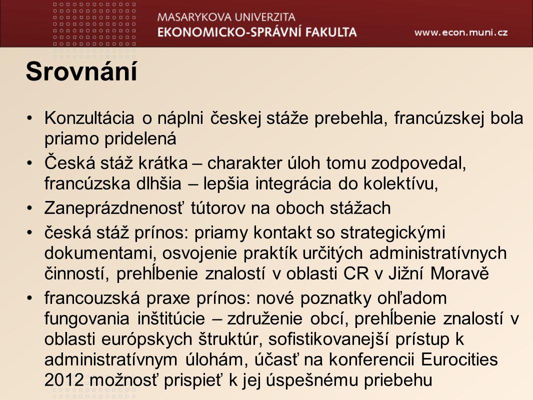 Srovnání Konzultácia o náplni českej stáže prebehla, francúzskej bola priamo pridelená Česká stáž krátka – charakter úloh tomu zodpovedal, francúzska